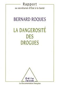 Bernard Roques - La dangerosité des drogues - Rapport au secrétariat d'Etat à la Santé.