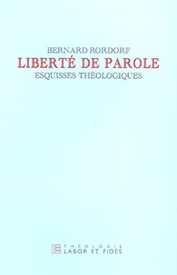 Bernard Rordorf - Liberté de parole - Esquisses théologiques.