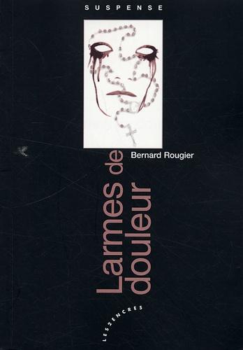 Bernard Rougier - Larmes de douleur.