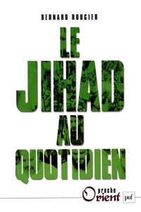Bernard Rougier - Le jihad au quotidien.