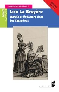 Bernard Roukhomovsky - Lire La Bruyère - Morale et littérature dans Les caractères.