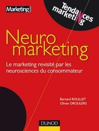 Bernard Roullet et Olivier Droulers - Neuromarketing - Le marketing revisité par la neuroscience du consommateur.
