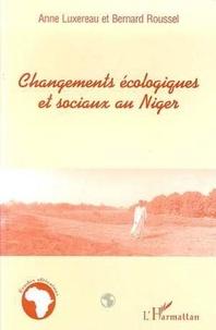 Bernard Roussel et Anne Luxereau - Changements écologiques et sociaux au Niger - Des interactions étroites.