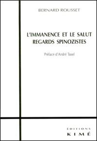 Bernard Rousset - L'immanence et le salut. - Regards spinozistes.