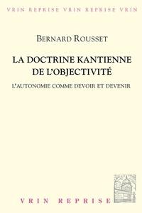 Bernard Rousset - La doctrine kantienne de l'objectivité - L'autonomie comme devoir et devenir.