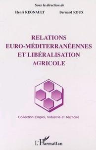 Bernard Roux et Henri Regnault - Relations euro-méditerranéennes et libéralisation agricole.