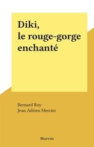 Bernard Roy et Jean adrien Mercier - Diki, le rouge-gorge enchanté.