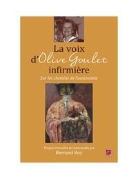 Bernard Roy - La voix d'Olive Goulet, infirmière : Sur les chemins de l'autonomie.