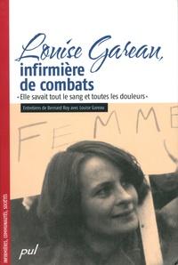 """Bernard Roy et Louise Gareau - Louise Gareau, infirmière de combats - """"Elle savait tout le sang et toutes les douleurs""""."""
