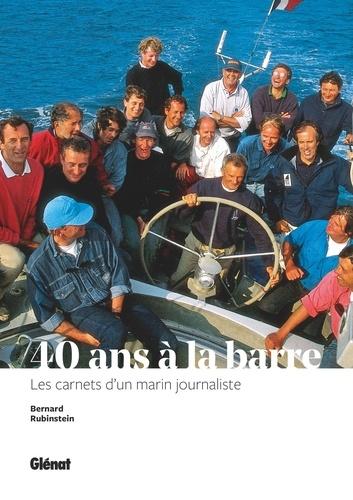 Bernard Rubinstein - 40 ans à la barre - Les carnets d'un marin journaliste.
