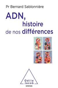 Bernard Sablonnière - ADN, histoire de nos différences.