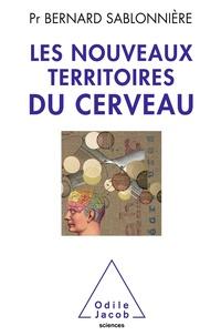 Bernard Sablonnière - Les nouveaux territoires du cerveau.