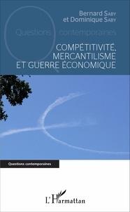Bernard Saby et Dominique Saby - Compétitivité, mercantilisme et guerre économique.