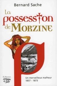 Bernard Sache - La possession de Morzine - Un merveilleux malheur 1857-1873.