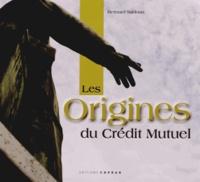 Bernard Sadoun - Les origines du Crédit Mutuel.
