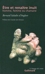 Bernard Saladin d'Anglure - Etre et renaître inuit, homme, femme ou chamane.