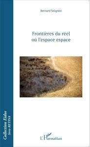 Bernard Salignon - Frontières du réel où l'espace espace.