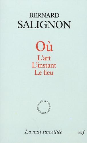 Bernard Salignon - Où - L'art - l'instant - le lieu.