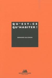 Bernard Salignon - Qu'est-ce qu'habiter ?.