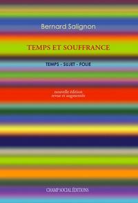 Bernard Salignon - Temps et souffrance. Temps-sujet folie..