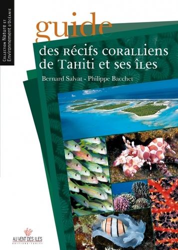 Bernard Salvat et Philippe Bacchet - Guide des récifs coralliens de Tahiti et ses îles.
