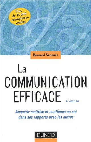 Bernard Sananès - La communication efficace - Acquérir maîtrise et confiance en soi dans ses rapports avec les autres.