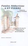Bernard Sandoz - Fatales séductions à St Pierre.