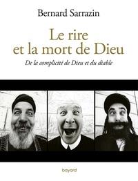 Bernard Sarrazin - Le rire et la mort de Dieu - De la complicité de Dieu et du diable.
