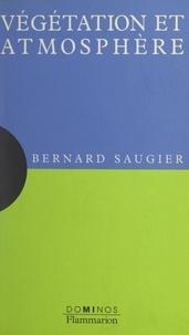Bernard Saugier et Catherine Cornu - Végétation et atmosphère - Un exposé pour comprendre, un essai pour réfléchir.