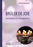 Bernard Sauvagnat - Brûler de joie - Une invitation à lire l'Evangile de Luc.
