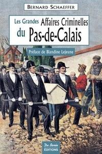 Bernard Schaeffer - Les Grandes Affaires Criminelles du Pas-de-Calais.