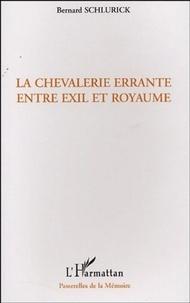 Bernard Schlurick - La Chevalerie errante entre exil et royaume.