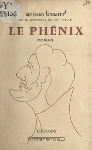 Bernard Schmitt - Le phénix - Petite chronique du XXe siècle.