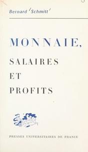 Bernard Schmitt - Monnaie, salaires et profits.