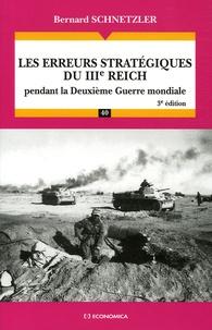 Bernard Schnetzler - Les erreurs stratégiques du IIIe Reich - Pendant la Deuxième Guerre mondiale.