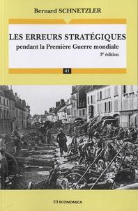 Bernard Schnetzler - Les erreurs stratégiques pendant le Première Guerre mondiale.