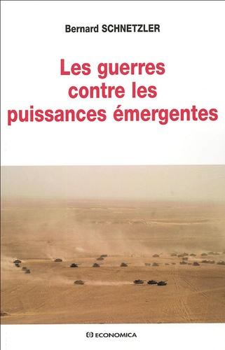 Bernard Schnetzler - Les guerres contre les puissances émergentes.