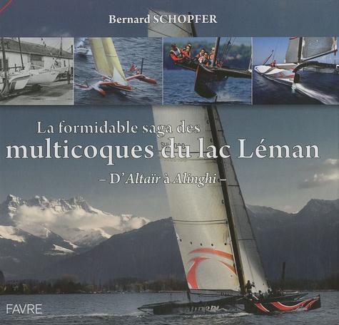 Bernard Schopfer - La formidable saga des multicoques du Lac Léman - D'Altaïr à Alinghi.