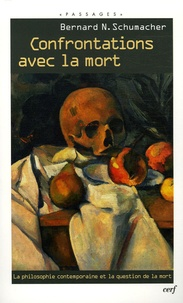 Bernard Schumacher - Confrontations avec la mort - La philosophie contemporaine et la question de la mort.