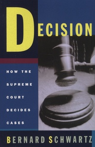 Decision- How the Supreme Court Decides Cases - Bernard Schwartz |