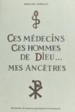 Bernard Sebileau - Ces médecins, ces hommes de Dieu, mes ancêtres - Recherche sur quatorze générations d'ascendances.