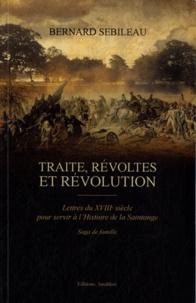 Bernard Sebileau - Traite, révoltes et révolution - Lettres du XVIIIe siècle pour servir à l'Histoire de la Saintonge.