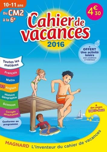 Cahier de vacances du CM2 à la 6e 10-11 ans  Edition 2016