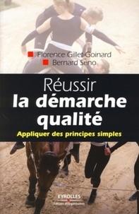 Bernard Seno et Florence Gillet-Goinard - Réussir la démarche qualité - Appliquer des principes simples.
