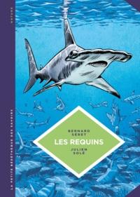 Bernard Séret et Julien Solé - Les requins - Les connaitre pour les comprendre.