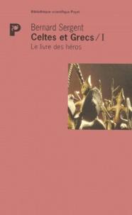 Bernard Sergent - CELTES ET GRECS. - Volume 1, Le livre des héros.