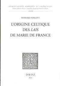 Bernard Sergent - L'origine celtique des Lais de Marie de France.