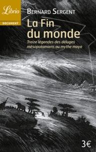 Bernard Sergent - La Fin du monde - Treize légendes, des déluges mésopotamiens au mythe maya.