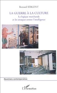 """Bernard Sergent - La Guerre à la culture - Aspects des attaques contre l'""""intelligence"""" dans la période jospino-raffarinesque."""