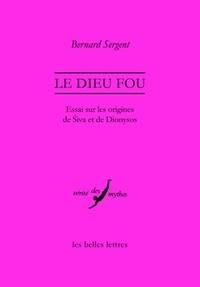 Bernard Sergent - Le dieu fou - Essai sur les origines de Siva et de Dionysos.